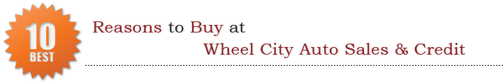 Top 10 Reasons to Buy at Wheel City Auto Sales & Credit